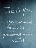 Thank you! This is an award free blog. Your comments are the best reward!